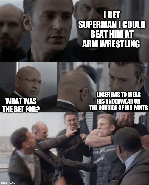 Captain america elevator |  I BET SUPERMAN I COULD BEAT HIM AT ARM WRESTLING; LOSER HAS TO WEAR HIS UNDERWEAR ON THE OUTSIDE OF HIS PANTS; WHAT WAS THE BET FOR? | image tagged in captain america elevator | made w/ Imgflip meme maker