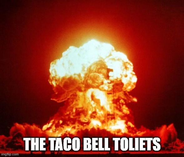 Nuke | THE TACO BELL TOLIETS | image tagged in nuke | made w/ Imgflip meme maker