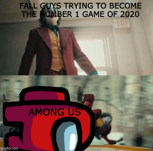 Quarantine games |  FALL GUYS TRYING TO BECOME THE NUMBER 1 GAME OF 2020; AMONG US | image tagged in joaquin phoenix joker car | made w/ Imgflip meme maker
