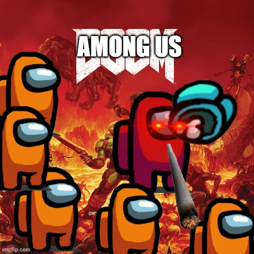 among us be like |  AMONG US | image tagged in among us,doom,funny | made w/ Imgflip meme maker