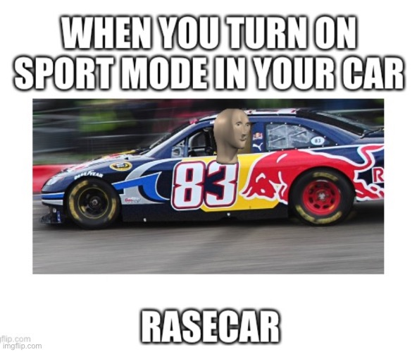 image tagged in cars,racecar,meme man | made w/ Imgflip meme maker