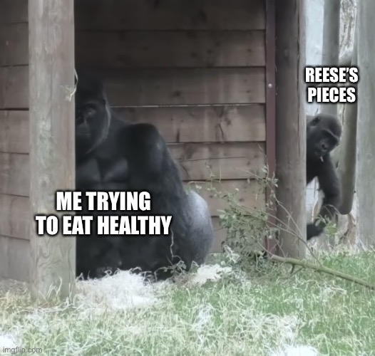 Tasty Candies |  REESE'S PIECES; ME TRYING TO EAT HEALTHY | image tagged in sneaky gorilla kid | made w/ Imgflip meme maker