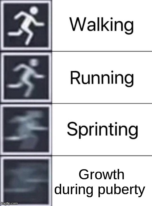 G+D Meme |  Growth during puberty | image tagged in walking running sprinting,growth,development,school,psychology | made w/ Imgflip meme maker