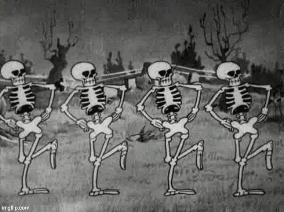 Spooky Scary Skeletons | image tagged in spooky scary skeletons | made w/ Imgflip meme maker