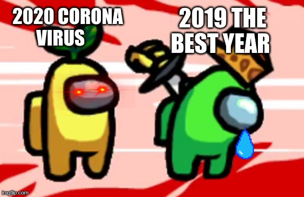 Among Us Stab |  2020 CORONA VIRUS; 2019 THE BEST YEAR | image tagged in among us stab | made w/ Imgflip meme maker