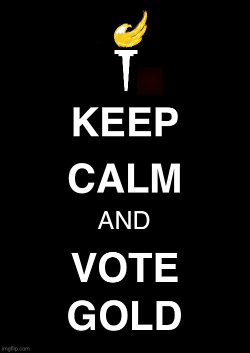 a black blank |  KEEP; CALM; AND; VOTE; GOLD | image tagged in a black blank,keep calm | made w/ Imgflip meme maker