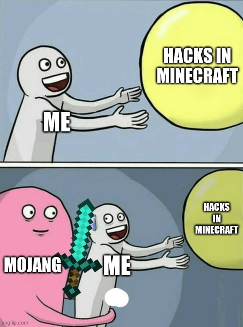 Running Away Balloon Meme |  HACKS IN MINECRAFT; ME; HACKS IN MINECRAFT; MOJANG; ME | image tagged in memes,running away balloon | made w/ Imgflip meme maker