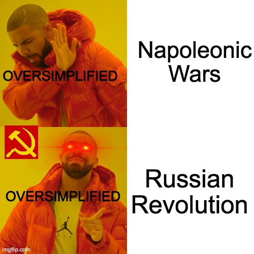 Drake Hotline Bling |  Napoleonic Wars; OVERSIMPLIFIED; Russian Revolution; OVERSIMPLIFIED | image tagged in memes,drake hotline bling,history channel,historical meme,history | made w/ Imgflip meme maker