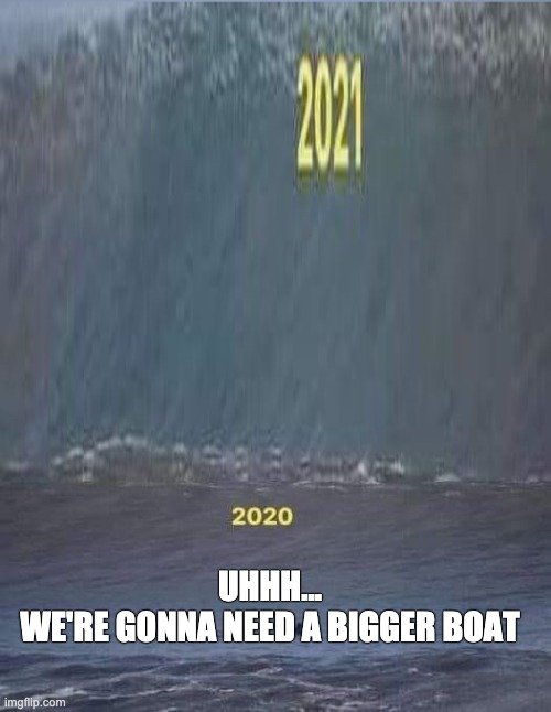 2nd wave |  UHHH... WE'RE GONNA NEED A BIGGER BOAT | image tagged in funny,coronavirus,covid-19,pandemic,scary,look out | made w/ Imgflip meme maker