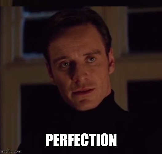 PERFECTION | made w/ Imgflip meme maker