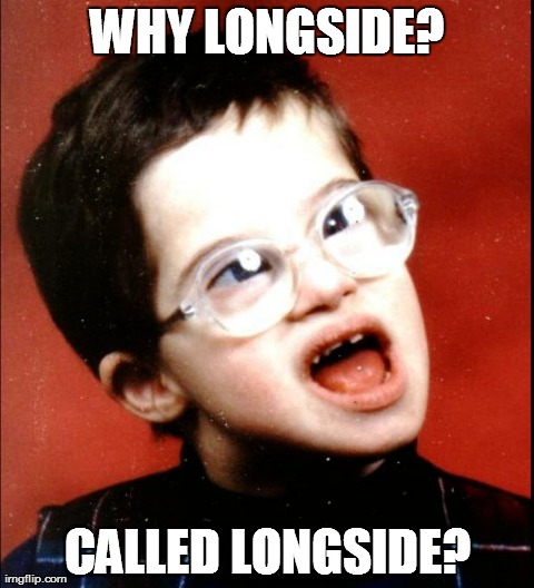 WHY LONGSIDE? CALLED LONGSIDE? | image tagged in retard | made w/ Imgflip meme maker