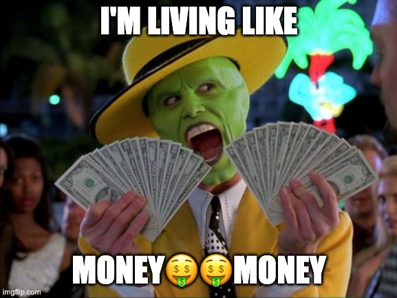 Money meme |  I'M LIVING LIKE; MONEY🤑🤑MONEY | image tagged in memes,money money | made w/ Imgflip meme maker