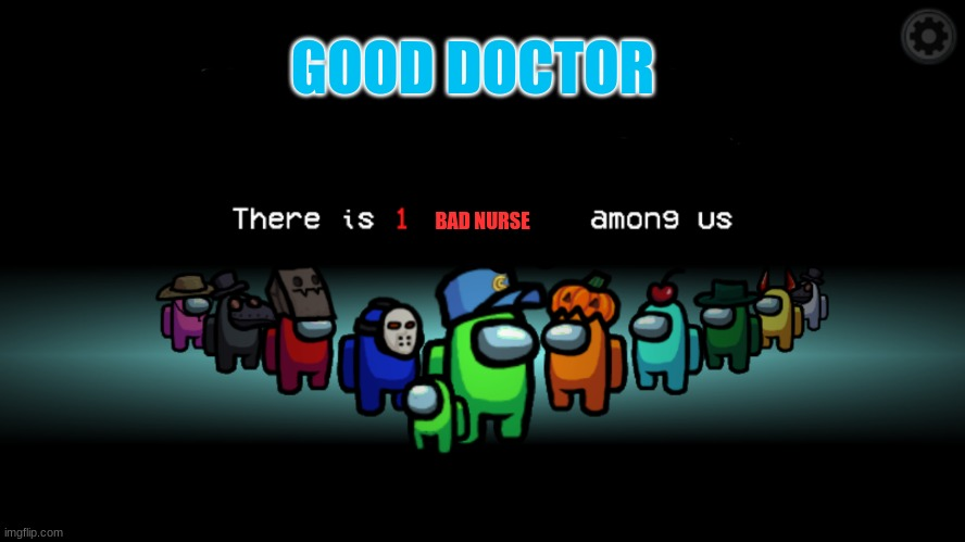 Among Us Crewmate | GOOD DOCTOR BAD NURSE | image tagged in among us crewmate | made w/ Imgflip meme maker