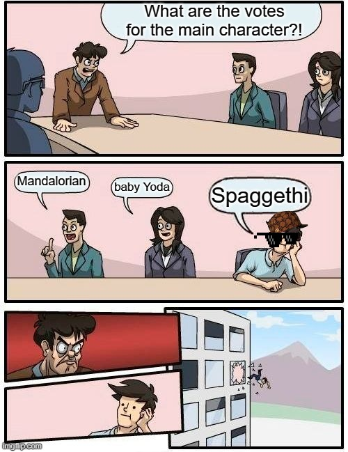 What are the votes for the main character?! Mandalorian baby Yoda Spaggethi | image tagged in memes,boardroom meeting suggestion | made w/ Imgflip meme maker