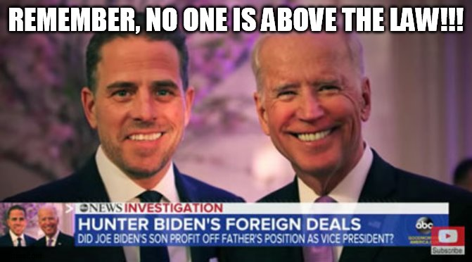 joe and Hunter |  REMEMBER, NO ONE IS ABOVE THE LAW!!! | image tagged in joe biden | made w/ Imgflip meme maker