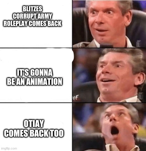 If only |  BLITZES CORRUPT ARMY ROLEPLAY COMES BACK; IT'S GONNA BE AN ANIMATION; OTIAY COMES BACK TOO | made w/ Imgflip meme maker