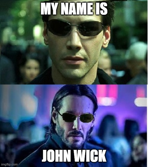 John Wick The Matrix |  MY NAME IS; JOHN WICK | image tagged in memes,the matrix | made w/ Imgflip meme maker