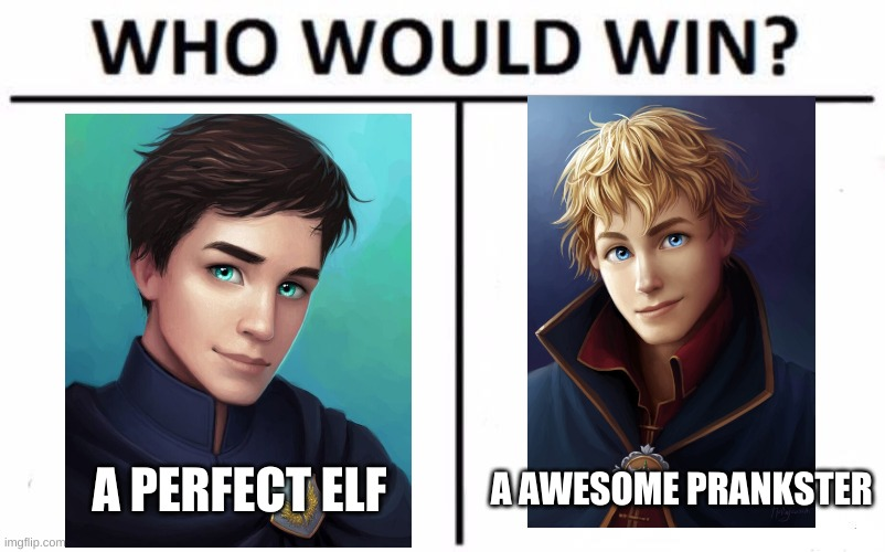 Who Would Win? Meme |  A PERFECT ELF; A AWESOME PRANKSTER | image tagged in memes,who would win | made w/ Imgflip meme maker