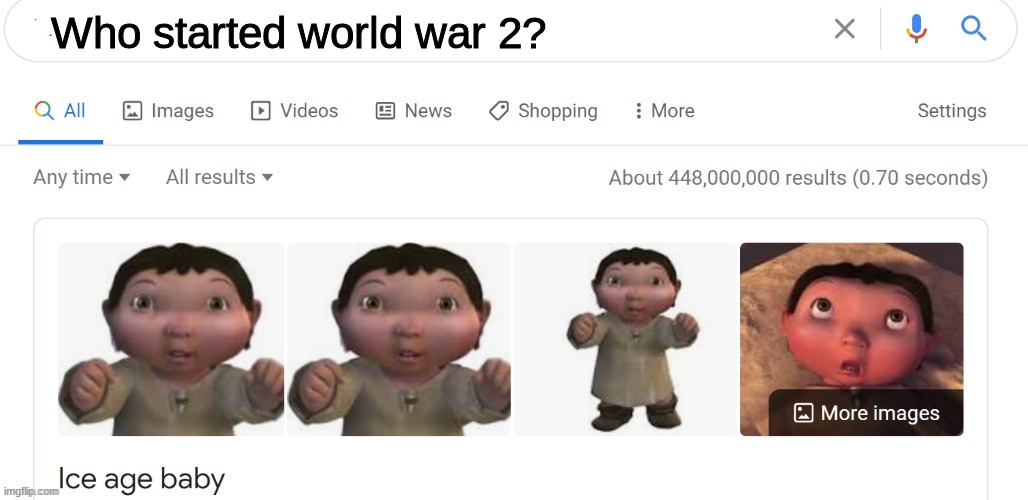 XD |  Who started world war 2? | image tagged in ice age baby,ice age | made w/ Imgflip meme maker