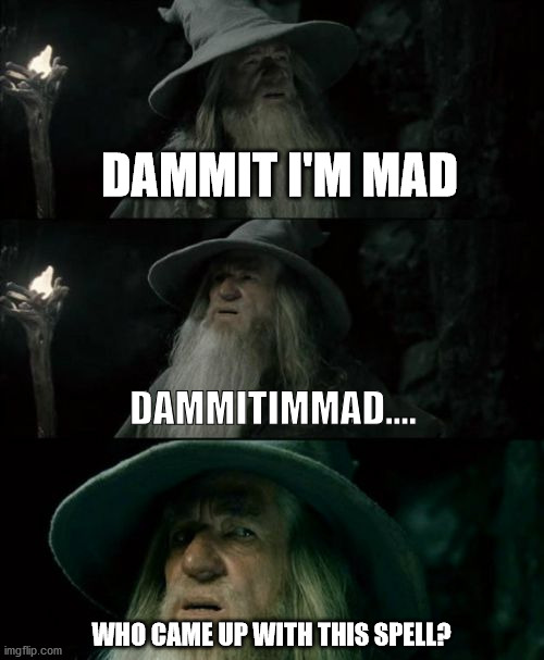 Gandalf reads backwards - Its called spelling for a reason |  DAMMIT I'M MAD; DAMMITIMMAD.... WHO CAME UP WITH THIS SPELL? | image tagged in memes,confused gandalf,spell,misspell | made w/ Imgflip meme maker