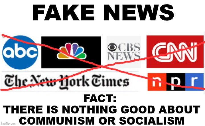 Stop the spreading the hoax of normalizing communism |  FAKE NEWS; FACT:  THERE IS NOTHING GOOD ABOUT COMMUNISM OR SOCIALISM | image tagged in memes,politics,self defense,independence,freedom,brainwashing | made w/ Imgflip meme maker