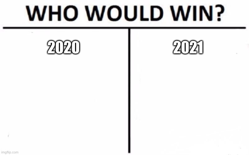 2020 VS 2021 |  2020; 2021 | image tagged in memes,who would win,2020,2021 | made w/ Imgflip meme maker