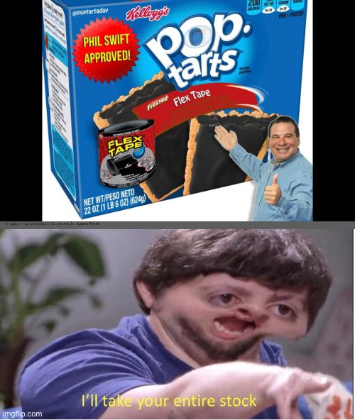 image tagged in i ll take your entire stock,flex seal pop tart | made w/ Imgflip meme maker