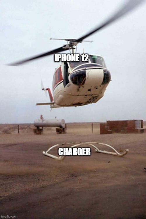 iphone 12 |  IPHONE 12; CHARGER | image tagged in helicopter oops,iphone | made w/ Imgflip meme maker
