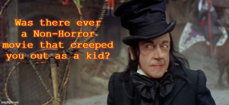 For me, it was Chitty Chitty Bang Bang because of the Child Catcher. |  Was there ever a Non-Horror movie that creeped you out as a kid? | image tagged in memes,spooktober,chitty chitty bang bang,halloween | made w/ Imgflip meme maker