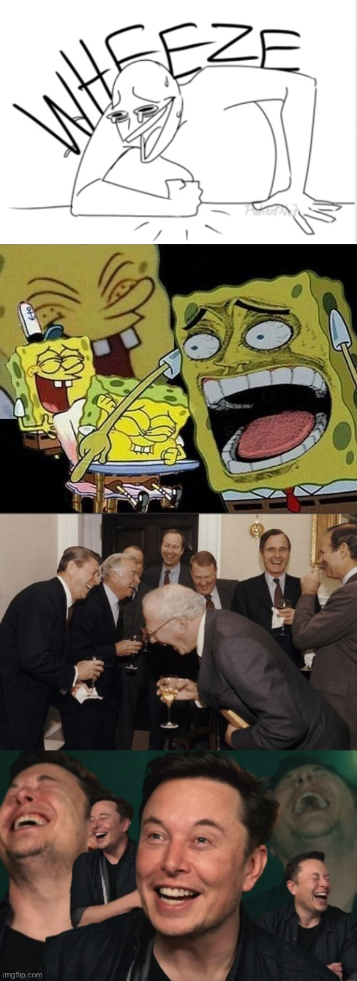 image tagged in memes,laughing men in suits,wheeze,elon musk laughing,spongebob laughing hysterically | made w/ Imgflip meme maker