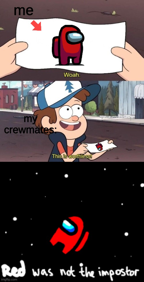 This is worthless |  me; my crewmates: | image tagged in gravity falls meme,among us | made w/ Imgflip meme maker