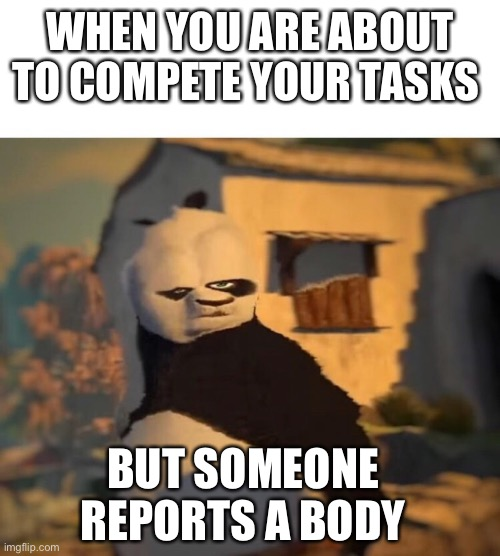 Drunk Kung Fu Panda |  WHEN YOU ARE ABOUT TO COMPETE YOUR TASKS; BUT SOMEONE REPORTS A BODY | image tagged in drunk kung fu panda | made w/ Imgflip meme maker