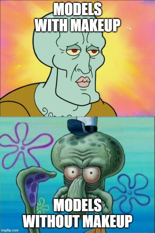 Squidward Meme |  MODELS WITH MAKEUP; MODELS WITHOUT MAKEUP | image tagged in memes,squidward | made w/ Imgflip meme maker