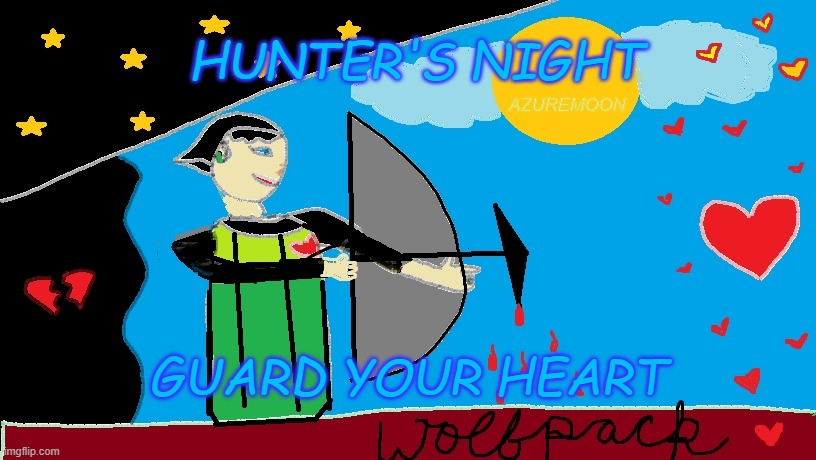 KEEP LOVE IN OUR HEARTS EVADE THE BROKEN |  HUNTER'S NIGHT; AZUREMOON; GUARD YOUR HEART | image tagged in guard,hearts,night,wholesome,true love,inspiration | made w/ Imgflip meme maker