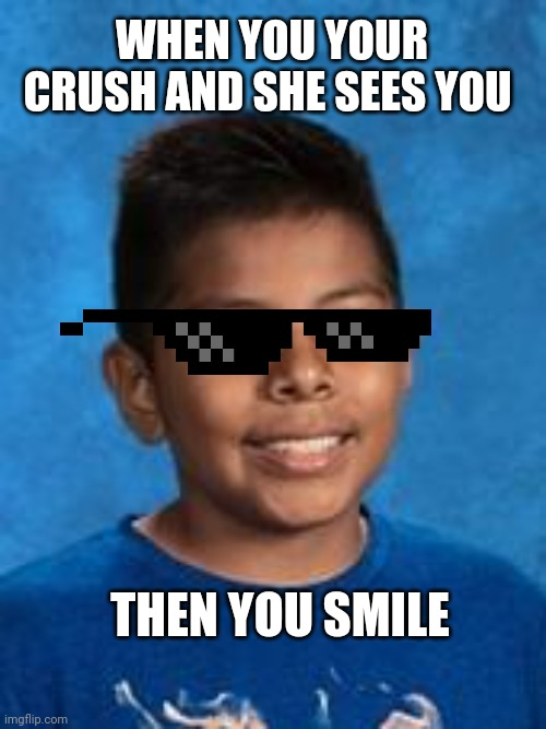 Boy smiling number 2 |  WHEN YOU YOUR CRUSH AND SHE SEES YOU; THEN YOU SMILE | image tagged in boy smiling | made w/ Imgflip meme maker