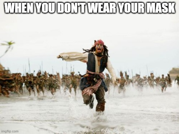 Jack Sparrow Being Chased Meme |  WHEN YOU DON'T WEAR YOUR MASK | image tagged in memes,jack sparrow being chased | made w/ Imgflip meme maker
