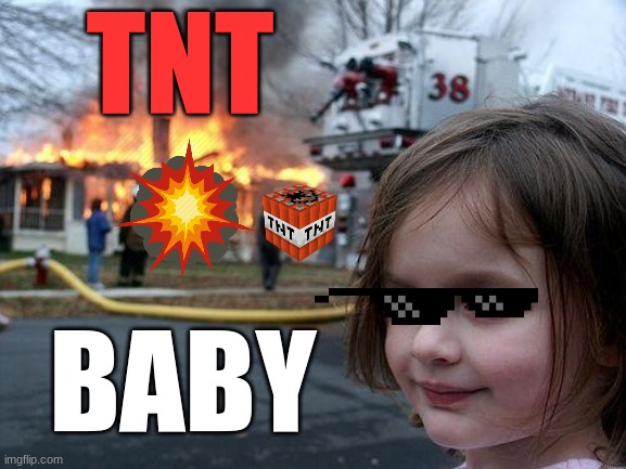 TNT BABY!!! |  TNT; BABY | image tagged in memes,disaster girl | made w/ Imgflip meme maker