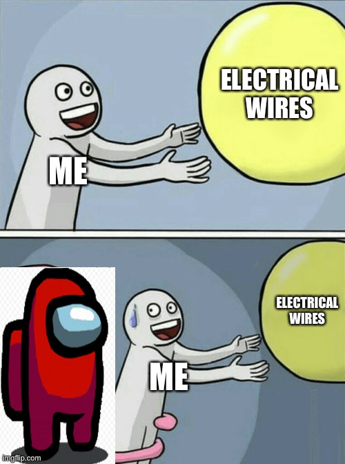 Electrical |  ELECTRICAL WIRES; ME; ELECTRICAL WIRES; ME | image tagged in memes,running away balloon | made w/ Imgflip meme maker