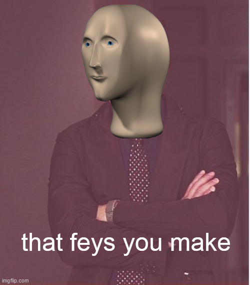 Feys |  that feys you make | image tagged in memes,face you make robert downey jr | made w/ Imgflip meme maker