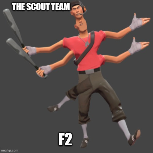 scout tf2 |  THE SCOUT TEAM; F2 | image tagged in tf2 | made w/ Imgflip meme maker