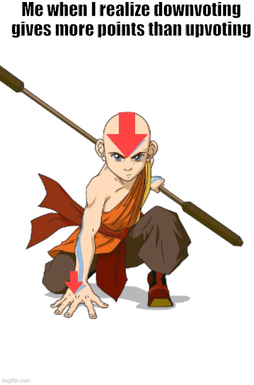 Downvotar'ed |  Me when I realize downvoting gives more points than upvoting | image tagged in avatar the last airbender,downvote | made w/ Imgflip meme maker