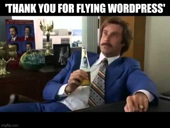 Well That Escalated Quickly Meme | 'THANK YOU FOR FLYING WORDPRESS' | image tagged in memes,well that escalated quickly | made w/ Imgflip meme maker