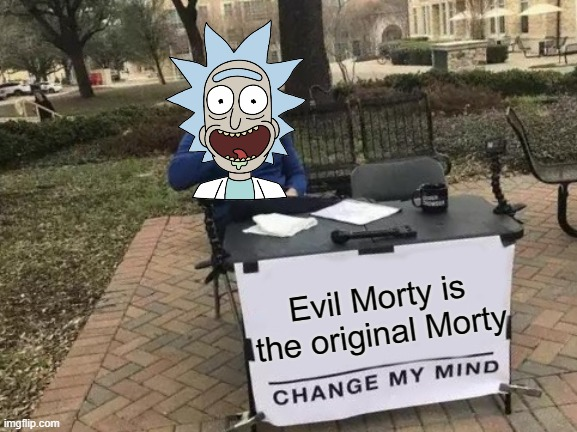 Change My Mind Meme |  Evil Morty is the original Morty | image tagged in memes,change my mind,rick and morty | made w/ Imgflip meme maker
