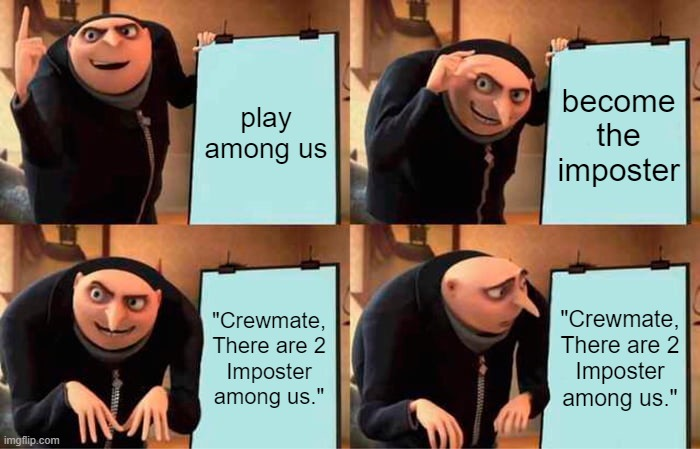 "hah |  play among us; become the imposter; ""Crewmate, There are 2 Imposter among us.""; ""Crewmate, There are 2 Imposter among us."" 