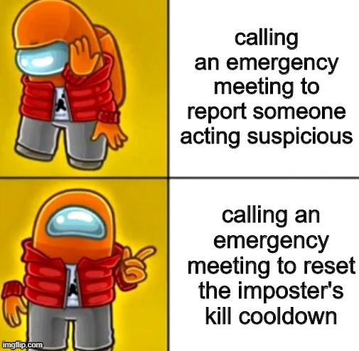 when to have an emergency meeting |  calling an emergency meeting to report someone acting suspicious; calling an emergency meeting to reset the imposter's kill cooldown | image tagged in among us drake | made w/ Imgflip meme maker