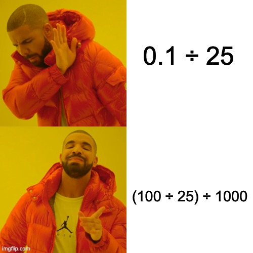 sometimes more complicated is easier |  0.1 ÷ 25; (100 ÷ 25) ÷ 1000 | image tagged in memes,drake hotline bling,math | made w/ Imgflip meme maker