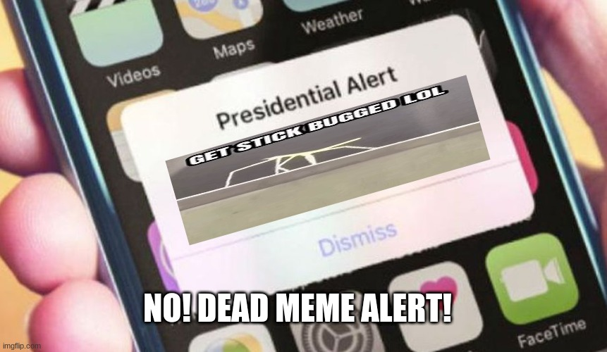 Yes the meme has been dead for like 1 1/2 months |  NO! DEAD MEME ALERT! | image tagged in memes,presidential alert | made w/ Imgflip meme maker