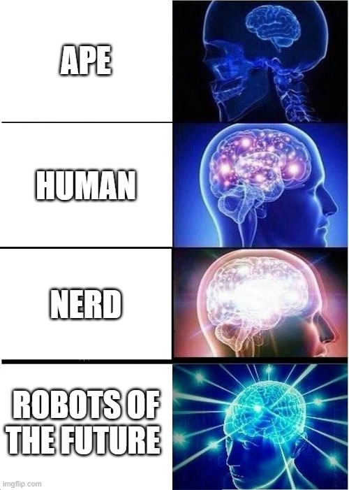 why we don't need robots. |  APE; HUMAN; NERD; ROBOTS OF THE FUTURE | image tagged in memes,expanding brain | made w/ Imgflip meme maker