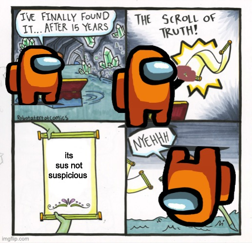The Scroll Of Truth |  its sus not suspicious | image tagged in memes,the scroll of truth | made w/ Imgflip meme maker
