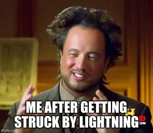 Ancient Aliens Meme |  ME AFTER GETTING STRUCK BY LIGHTNING | image tagged in memes,ancient aliens | made w/ Imgflip meme maker